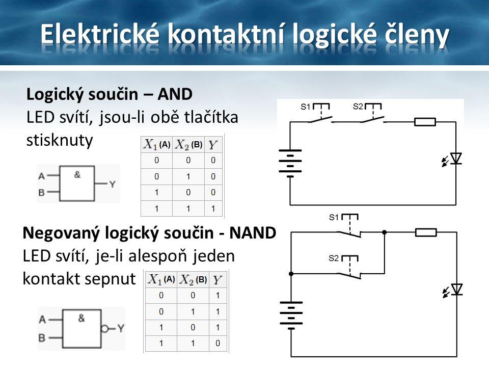 Logický součin – AND LED svítí, jsou-li obě tlačítka stisknuty Negovaný logický součin - NAND LED svítí, je-li alespoň jeden kontakt sepnut