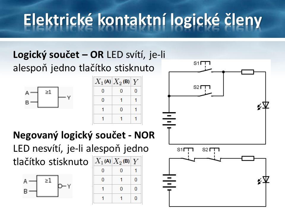 Logický součet – OR LED svítí, je-li alespoň jedno tlačítko stisknuto Negovaný logický součet - NOR LED nesvítí, je-li alespoň jedno tlačítko stisknuto