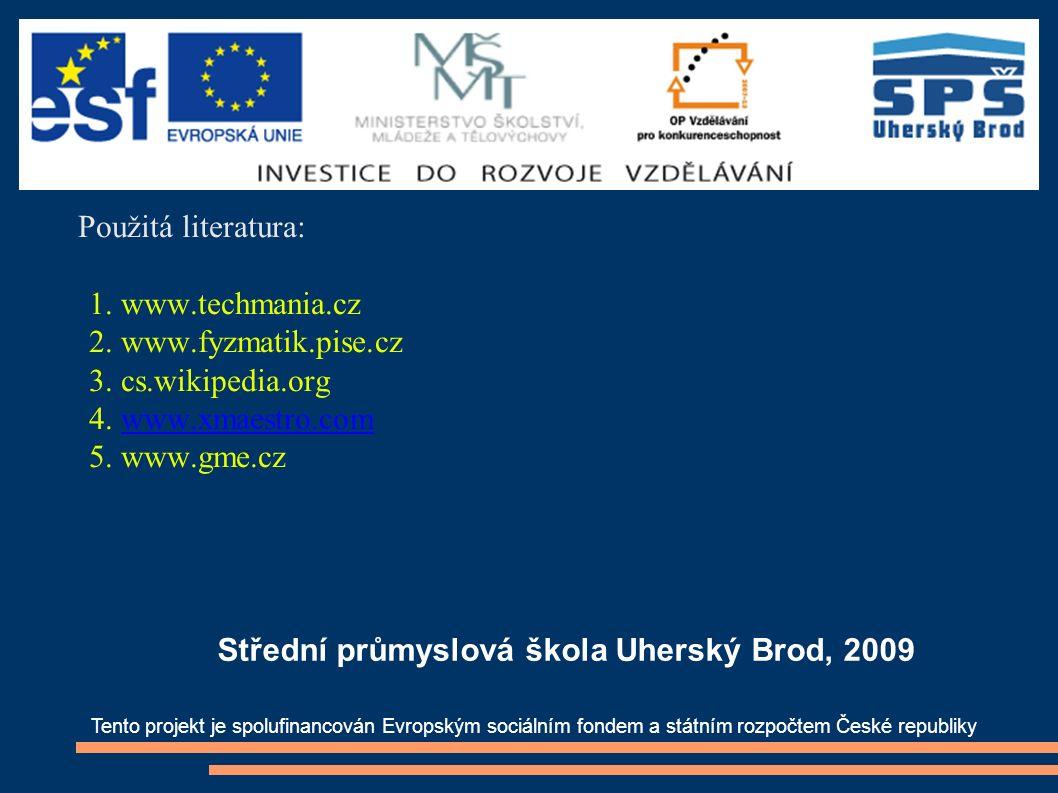 Použitá literatura: 1. www.techmania.cz 2. www.fyzmatik.pise.cz 3. cs.wikipedia.org 4. www.xmaestro.comwww.xmaestro.com 5. www.gme.cz Tento projekt je