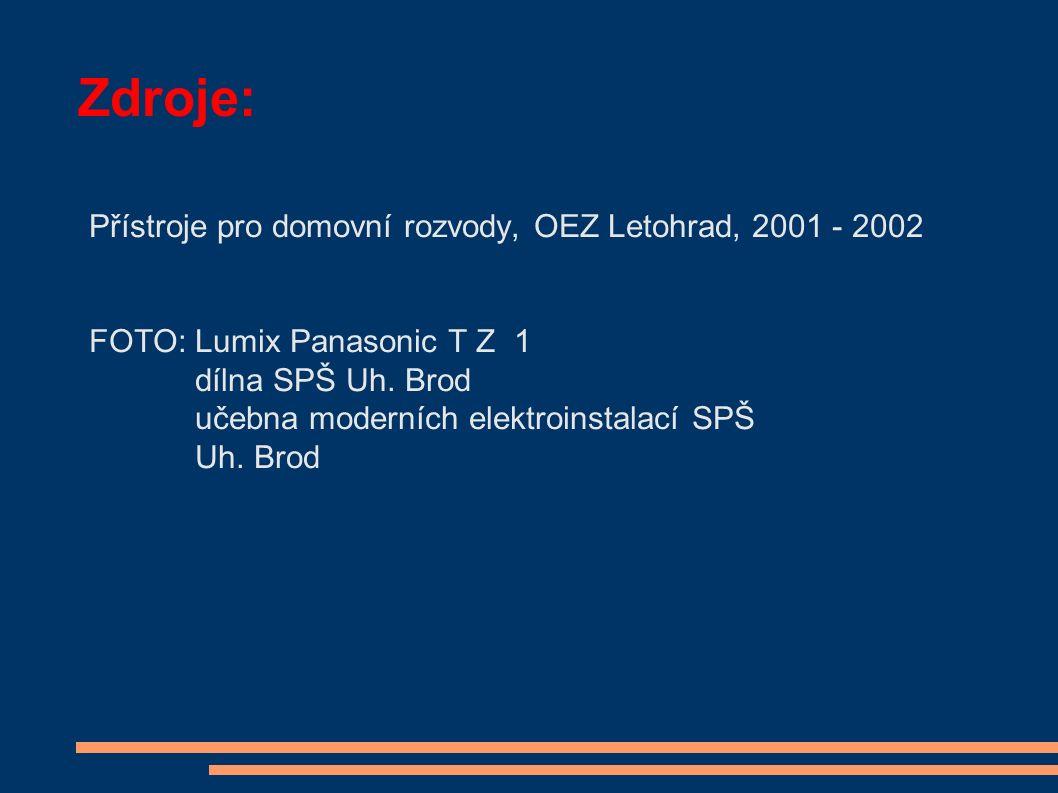 Zdroje: Přístroje pro domovní rozvody, OEZ Letohrad, 2001 - 2002 FOTO: Lumix Panasonic T Z 1 dílna SPŠ Uh.