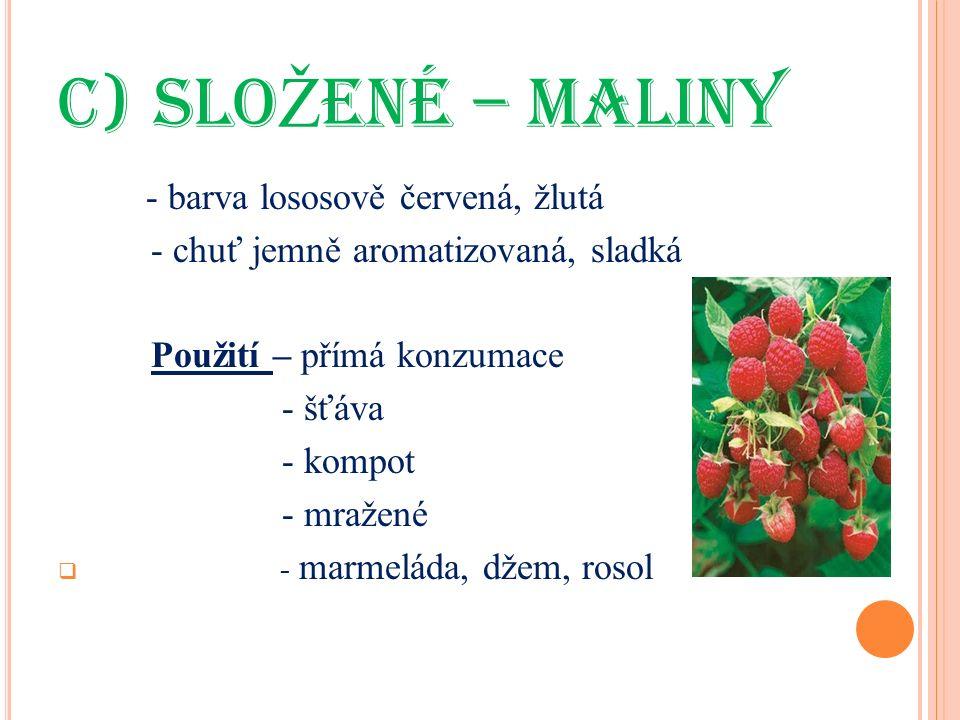 c)SLO Ž ENÉ – MALINY - barva lososově červená, žlutá - chuť jemně aromatizovaná, sladká Použití – přímá konzumace - šťáva - kompot - mražené  - marmeláda, džem, rosol