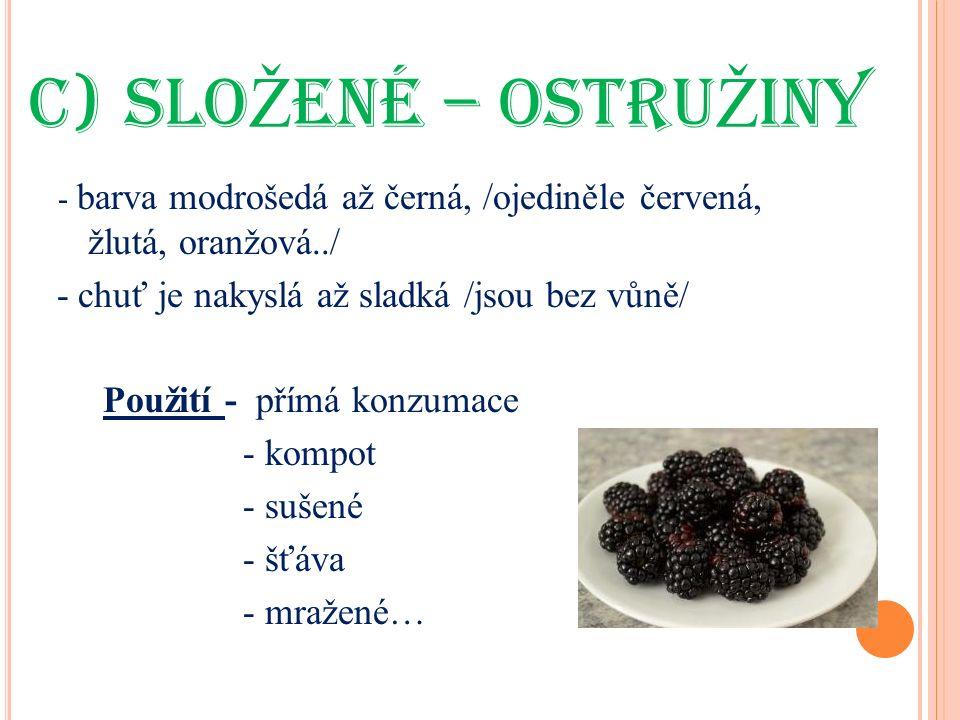 c)SLO Ž ENÉ – OSTRU Ž INY - barva modrošedá až černá, /ojediněle červená, žlutá, oranžová../ - chuť je nakyslá až sladká /jsou bez vůně/ Použití - přímá konzumace - kompot - sušené - šťáva - mražené…