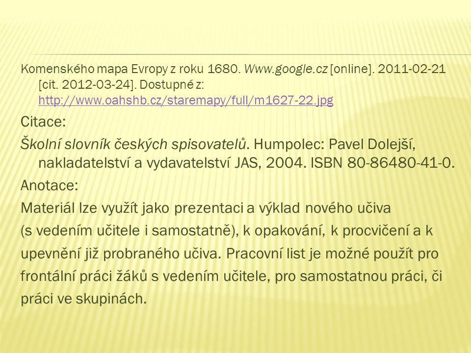 Komenského mapa Evropy z roku 1680. Www.google.cz [online]. 2011-02-21 [cit. 2012-03-24]. Dostupné z: http://www.oahshb.cz/staremapy/full/m1627-22.jpg