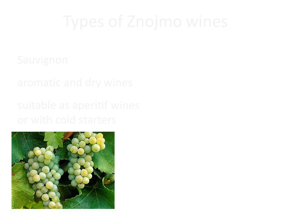 Types of Znojmo wines Sauvignon aromatic and dry wines suitable as aperitif wines or with cold starters Other wines: Ryzlink rýnský, Rulandské modré, Veltínské zelené, Frankovka, Ruladnské šedé, Rulandské bílé, Pálava, Müler Thurgau