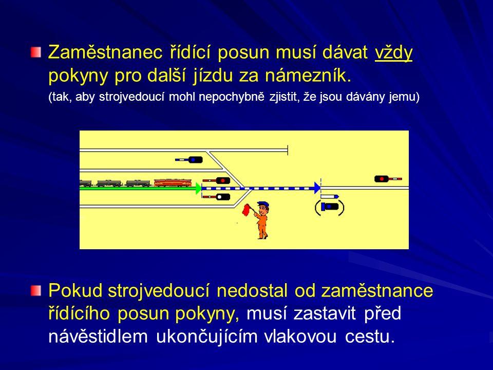 Zaměstnanec řídící posun musí dávat vždy pokyny pro další jízdu za námezník. (tak, aby strojvedoucí mohl nepochybně zjistit, že jsou dávány jemu) Poku
