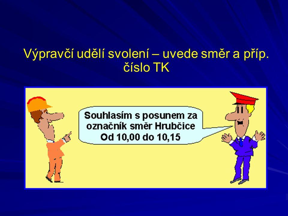 Výpravčí udělí svolení – uvede směr a příp. číslo TK