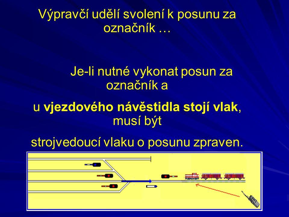 Výpravčí udělí svolení k posunu za označník … Je-li nutné vykonat posun za označník a u vjezdového návěstidla stojí vlak, musí být strojvedoucí vlaku