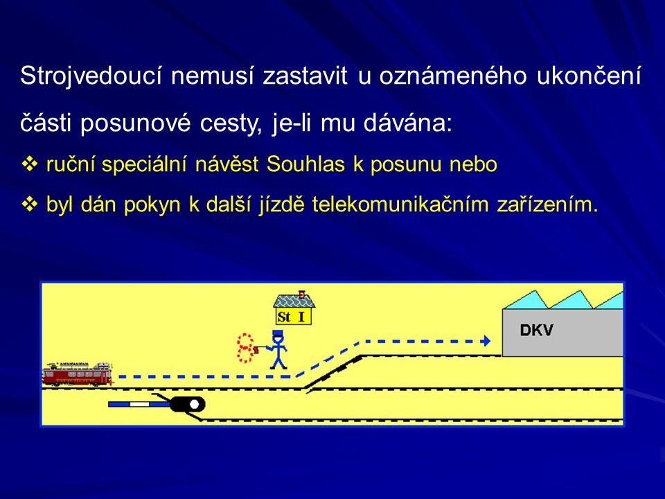 Strojvedoucí nemusí zastavit u oznámeného ukončení části posunové cesty, je-li mu dávána:  ruční speciální návěst Souhlas k posunu nebo  byl dán pok