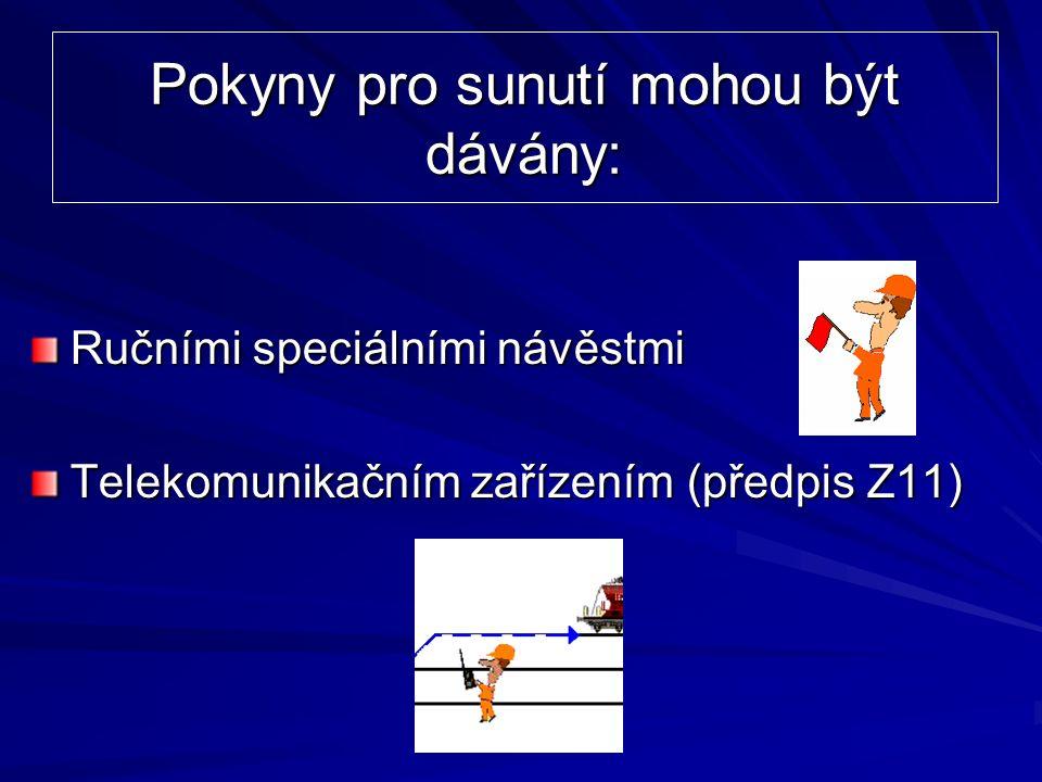 Pokyny pro sunutí mohou být dávány: Ručními speciálními návěstmi Telekomunikačním zařízením (předpis Z11)