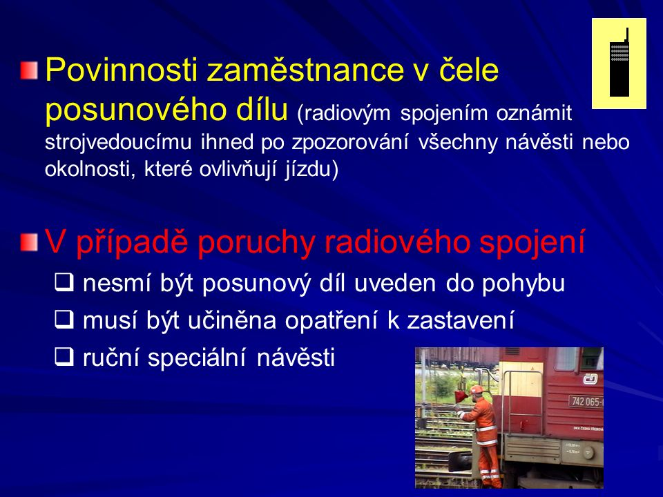 Povinnosti zaměstnance v čele posunového dílu (radiovým spojením oznámit strojvedoucímu ihned po zpozorování všechny návěsti nebo okolnosti, které ovl