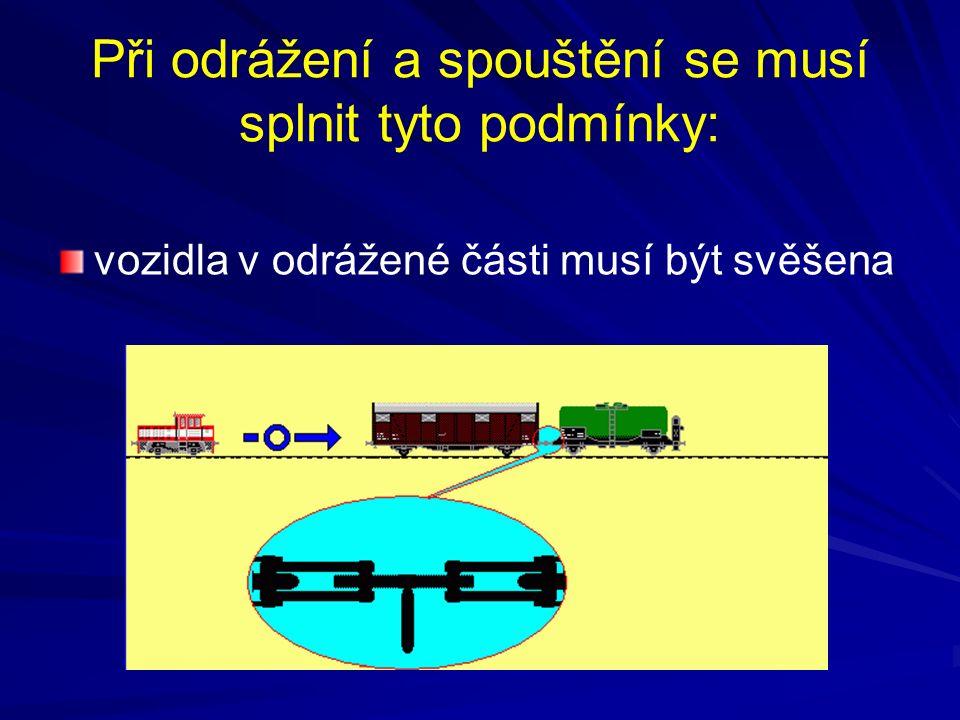 Při odrážení a spouštění se musí splnit tyto podmínky: vozidla v odrážené části musí být svěšena