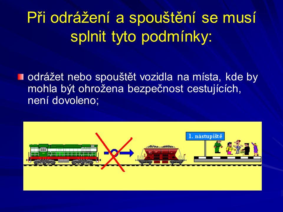 Při odrážení a spouštění se musí splnit tyto podmínky: odrážet nebo spouštět vozidla na místa, kde by mohla být ohrožena bezpečnost cestujících, není