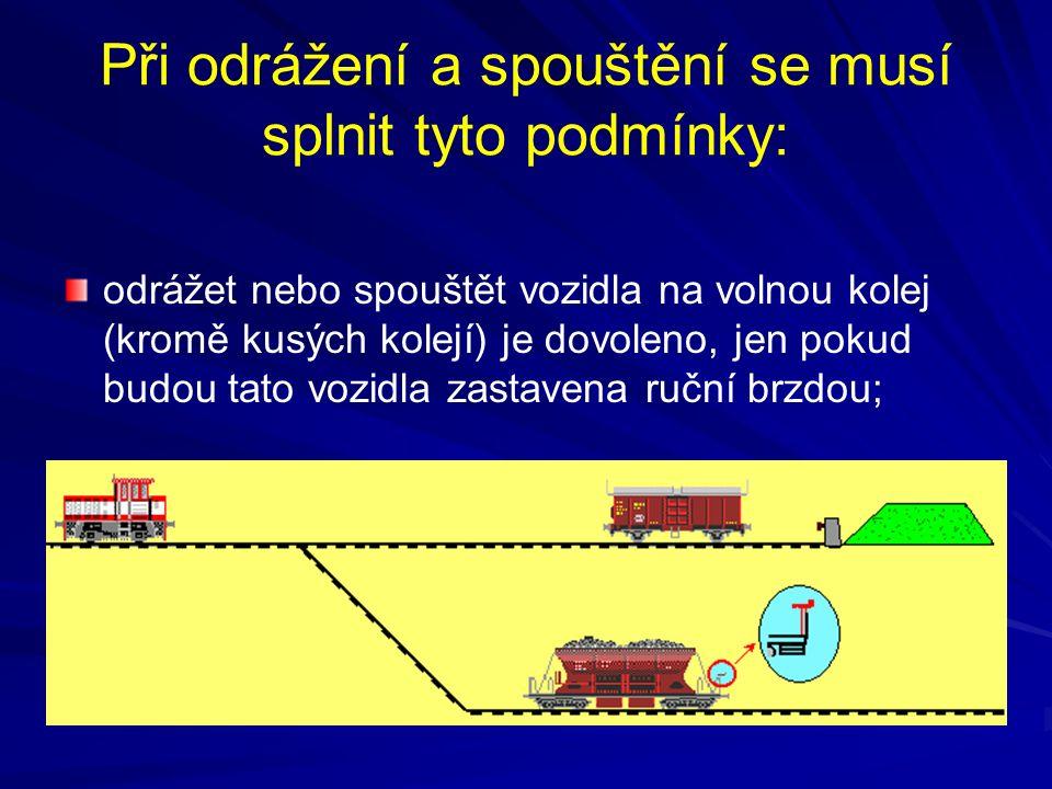 Při odrážení a spouštění se musí splnit tyto podmínky: odrážet nebo spouštět vozidla na volnou kolej (kromě kusých kolejí) je dovoleno, jen pokud budo