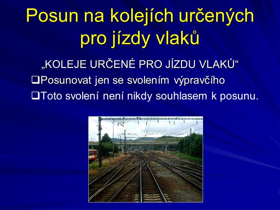"""Posun na kolejích určených pro jízdy vlaků """"KOLEJE URČENÉ PRO JÍZDU VLAKŮ""""  Posunovat jen se svolením výpravčího   Toto svolení není nikdy souhlase"""