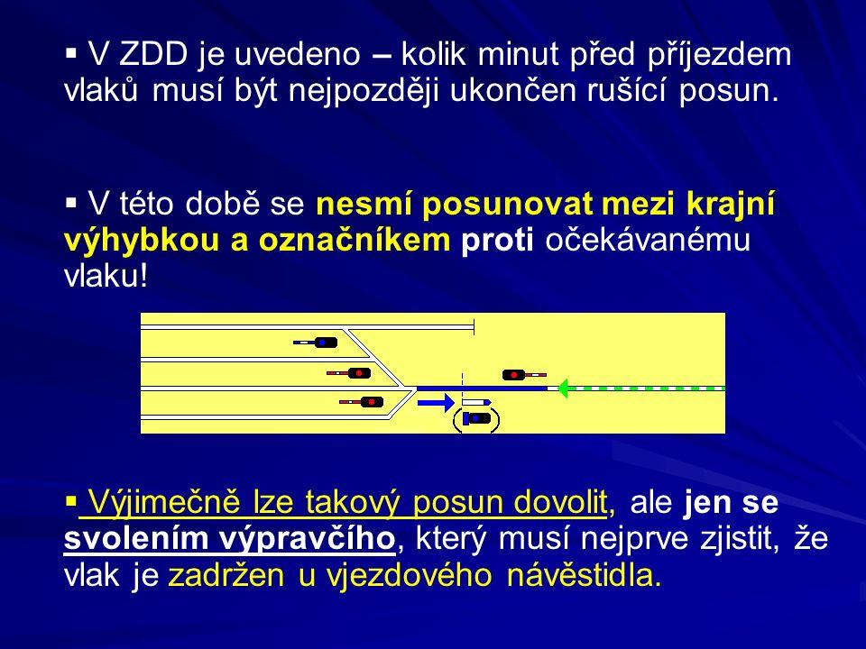  V ZDD je uvedeno – kolik minut před příjezdem vlaků musí být nejpozději ukončen rušící posun.  V této době se nesmí posunovat mezi krajní výhybkou