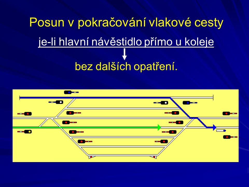 Posun v pokračování vlakové cesty je-li hlavní návěstidlo přímo u koleje bez dalších opatření.