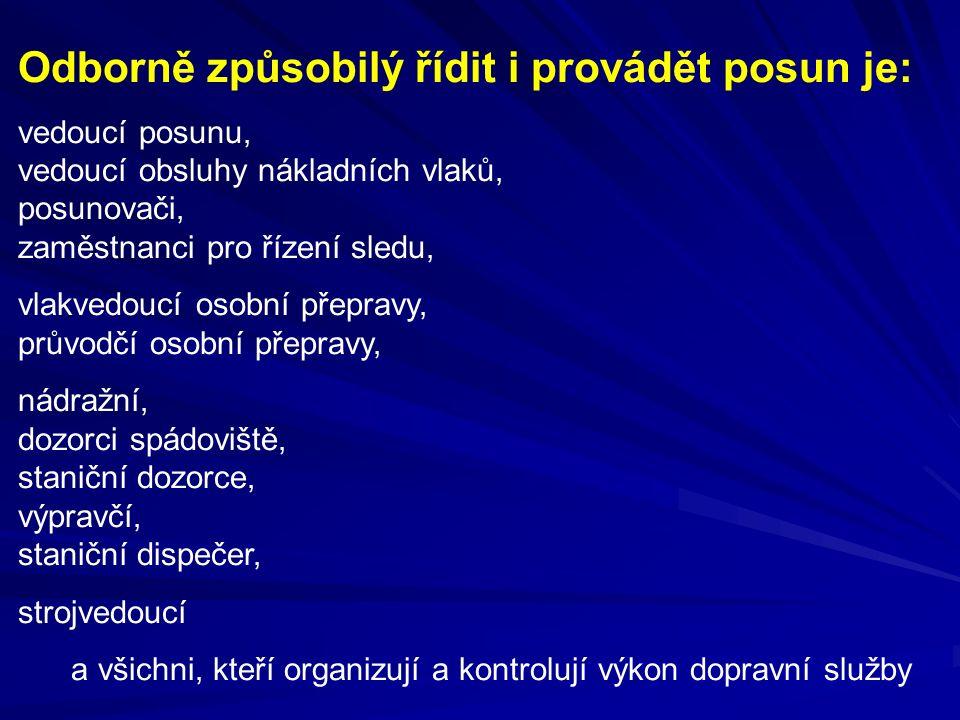 Při posunu bez posunové čety: má výpravčí povinnosti zaměstnance řídícího posun, uvedené v čl.