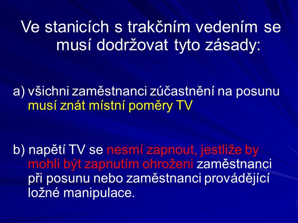 Ve stanicích s trakčním vedením se musí dodržovat tyto zásady: a)všichni zaměstnanci zúčastnění na posunu musí znát místní poměry TV b) napětí TV se n