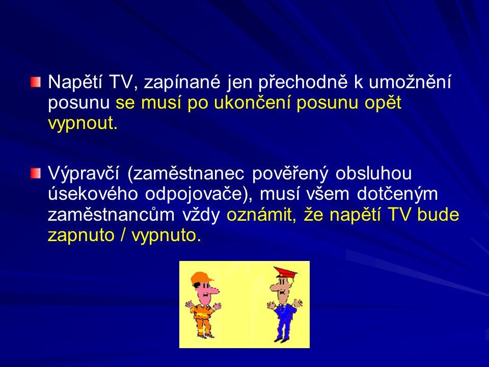 N Napětí TV, zapínané jen přechodně k umožnění posunu se musí po ukončení posunu opět vypnout. Výpravčí (zaměstnanec pověřený obsluhou úsekového odpoj