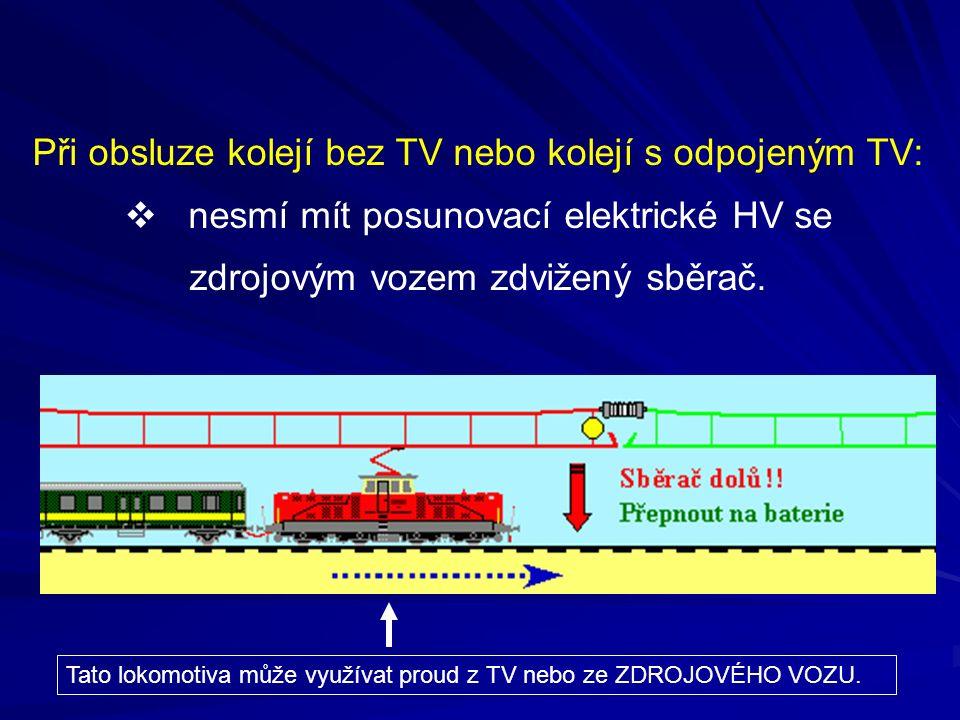 Při obsluze kolejí bez TV nebo kolejí s odpojeným TV:  nesmí mít posunovací elektrické HV se zdrojovým vozem zdvižený sběrač. Tato lokomotiva může vy