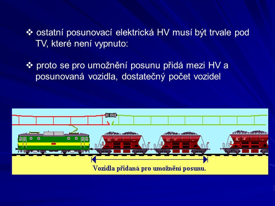  ostatní posunovací elektrická HV musí být trvale pod TV, které není vypnuto:  proto se pro umožnění posunu přidá mezi HV a posunovaná vozidla, dost