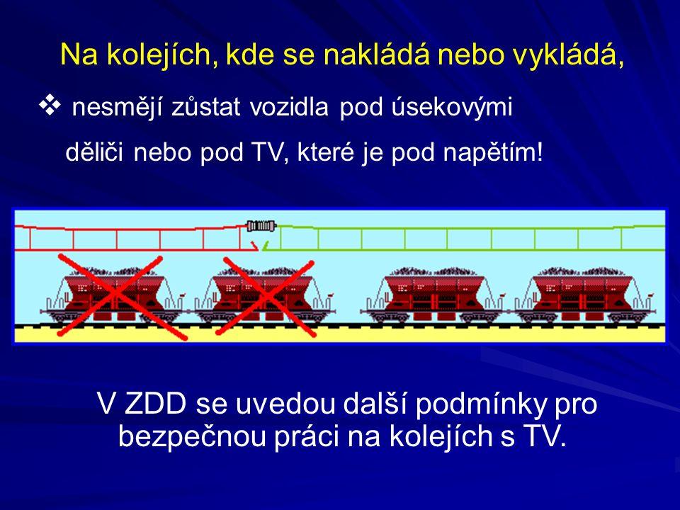 Na kolejích, kde se nakládá nebo vykládá,  nesmějí zůstat vozidla pod úsekovými děliči nebo pod TV, které je pod napětím! V ZDD se uvedou další podmí