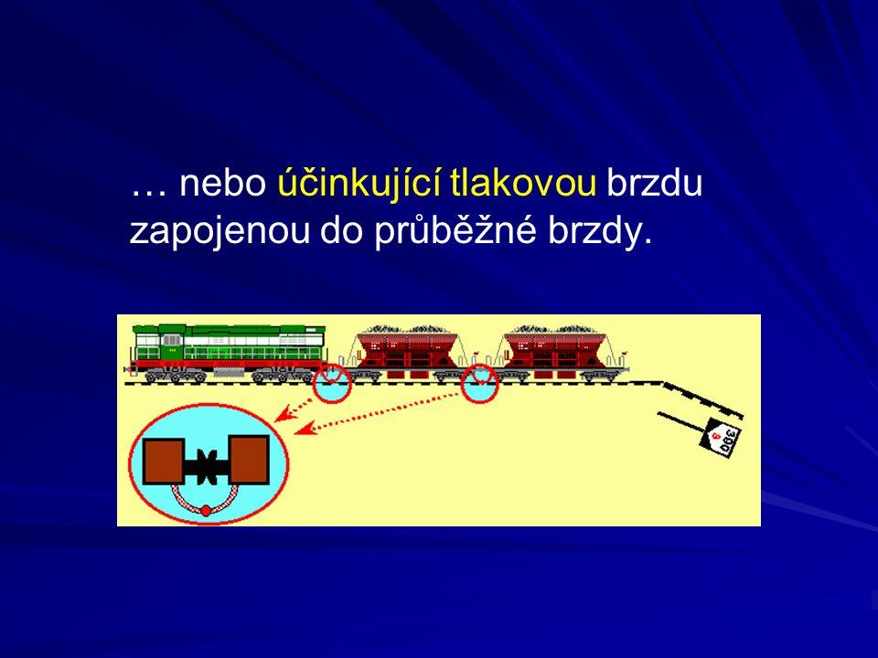 … nebo účinkující tlakovou brzdu zapojenou do průběžné brzdy.