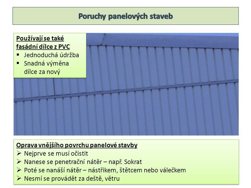 Používají se také fasádní dílce z PVC  Jednoduchá údržba  Snadná výměna dílce za nový Používají se také fasádní dílce z PVC  Jednoduchá údržba  Snadná výměna dílce za nový Oprava vnějšího povrchu panelové stavby  Nejprve se musí očistit  Nanese se penetrační nátěr – např.