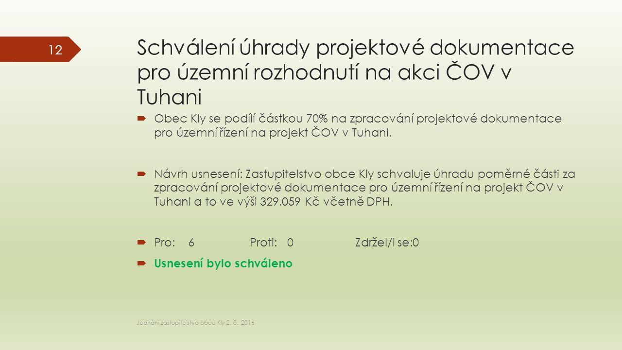 Schválení úhrady projektové dokumentace pro územní rozhodnutí na akci ČOV v Tuhani  Obec Kly se podílí částkou 70% na zpracování projektové dokumentace pro územní řízení na projekt ČOV v Tuhani.