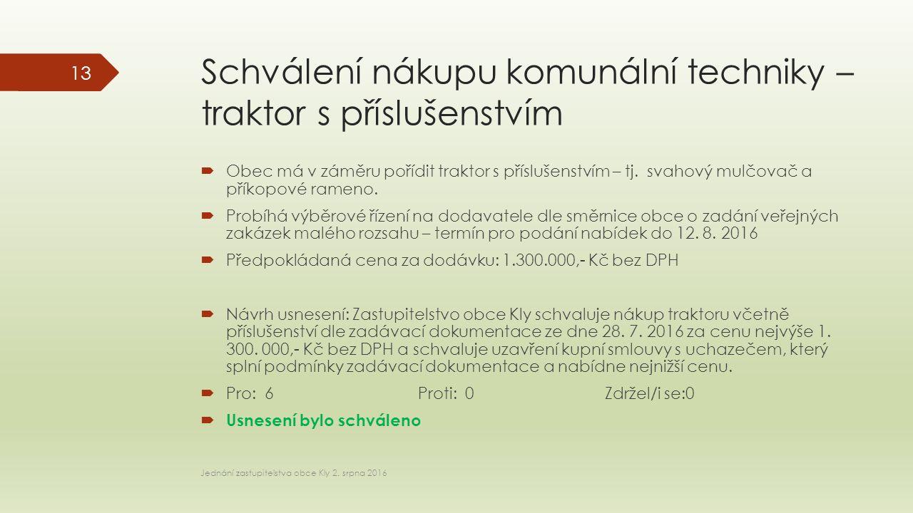 Schválení nákupu komunální techniky – traktor s příslušenstvím  Obec má v záměru pořídit traktor s příslušenstvím – tj.