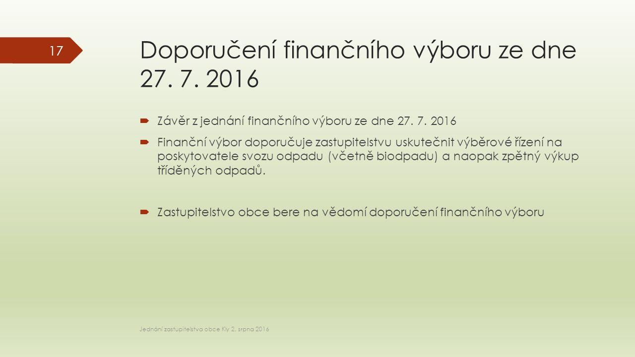 Doporučení finančního výboru ze dne 27. 7. 2016  Závěr z jednání finančního výboru ze dne 27.