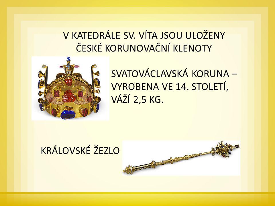 V KATEDRÁLE SV. VÍTA JSOU ULOŽENY ČESKÉ KORUNOVAČNÍ KLENOTY SVATOVÁCLAVSKÁ KORUNA – VYROBENA VE 14.