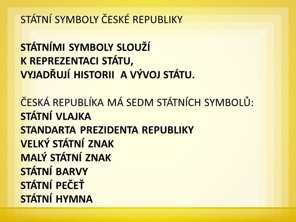 STÁTNÍ SYMBOLY ČESKÉ REPUBLIKY STÁTNÍMI SYMBOLY SLOUŽÍ K REPREZENTACI STÁTU, VYJADŘUJÍ HISTORII A VÝVOJ STÁTU.