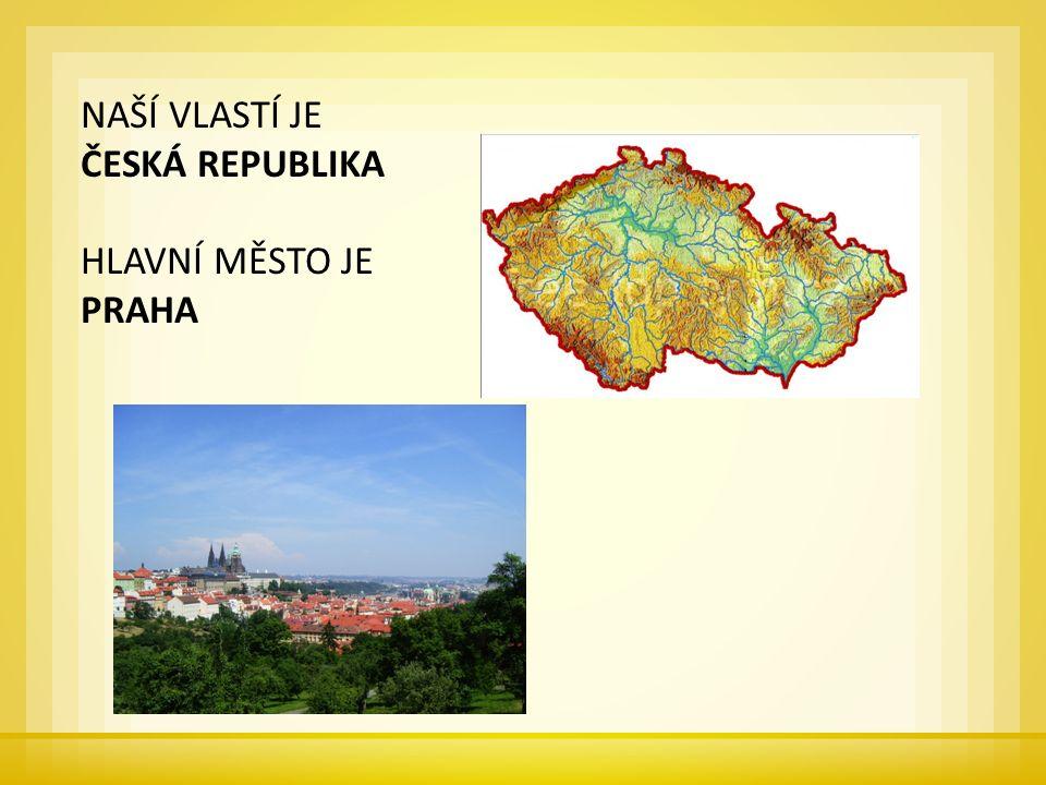NAŠÍ VLASTÍ JE ČESKÁ REPUBLIKA HLAVNÍ MĚSTO JE PRAHA