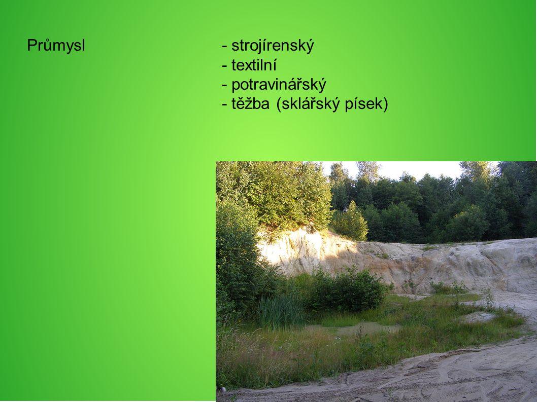 Průmysl- strojírenský - textilní - potravinářský - těžba (sklářský písek)