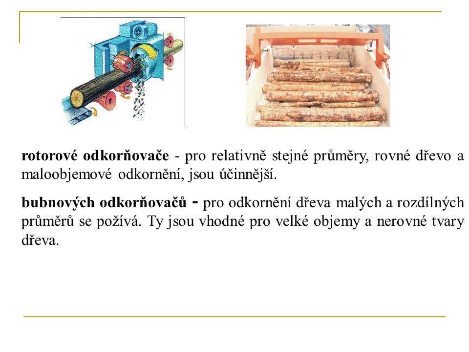 rotorové odkorňovače - pro relativně stejné průměry, rovné dřevo a maloobjemové odkornění, jsou účinnější.