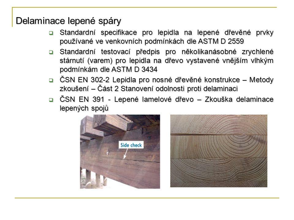 Delaminace lepené spáry  Standardní specifikace pro lepidla na lepené dřevěné prvky používané ve venkovních podmínkách dle ASTM D 2559  Standardní testovací předpis pro několikanásobné zrychlené stárnutí (varem) pro lepidla na dřevo vystavené vnějším vlhkým podmínkám dle ASTM D 3434  ČSN EN 302-2 Lepidla pro nosné dřevěné konstrukce – Metody zkoušení – Část 2 Stanovení odolnosti proti delaminaci  ČSN EN 391 - Lepené lamelové dřevo – Zkouška delaminace lepených spojů
