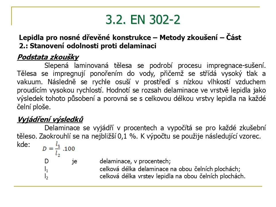 3.2. EN 302-2 Podstata zkoušky Slepená laminovaná tělesa se podrobí procesu impregnace-sušení.
