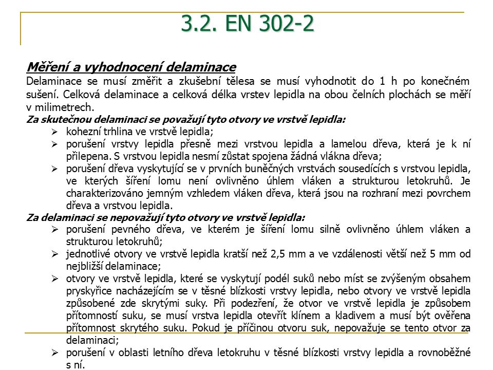 3.2. EN 302-2 Měření a vyhodnocení delaminace Delaminace se musí změřit a zkušební tělesa se musí vyhodnotit do 1 h po konečném sušení. Celková delami