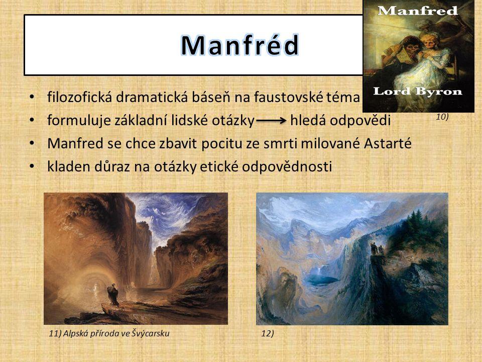 filozofická dramatická báseň na faustovské téma formuluje základní lidské otázky hledá odpovědi Manfred se chce zbavit pocitu ze smrti milované Astarté kladen důraz na otázky etické odpovědnosti 10) 11) Alpská příroda ve Švýcarsku12)