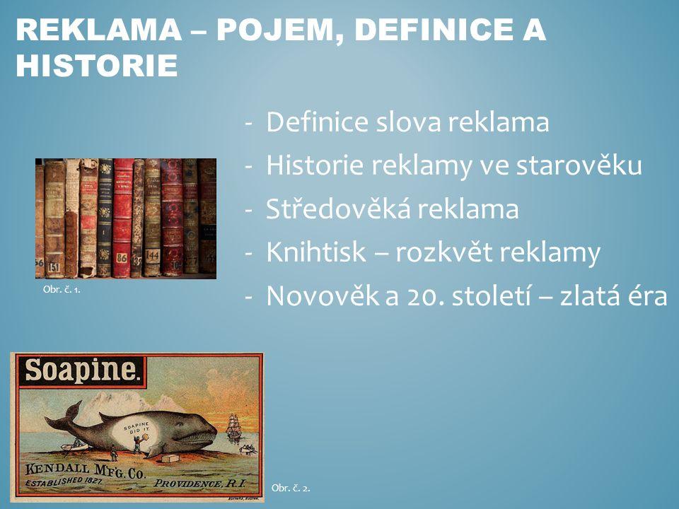 -Definice slova reklama -Historie reklamy ve starověku -Středověká reklama -Knihtisk – rozkvět reklamy -Novověk a 20.