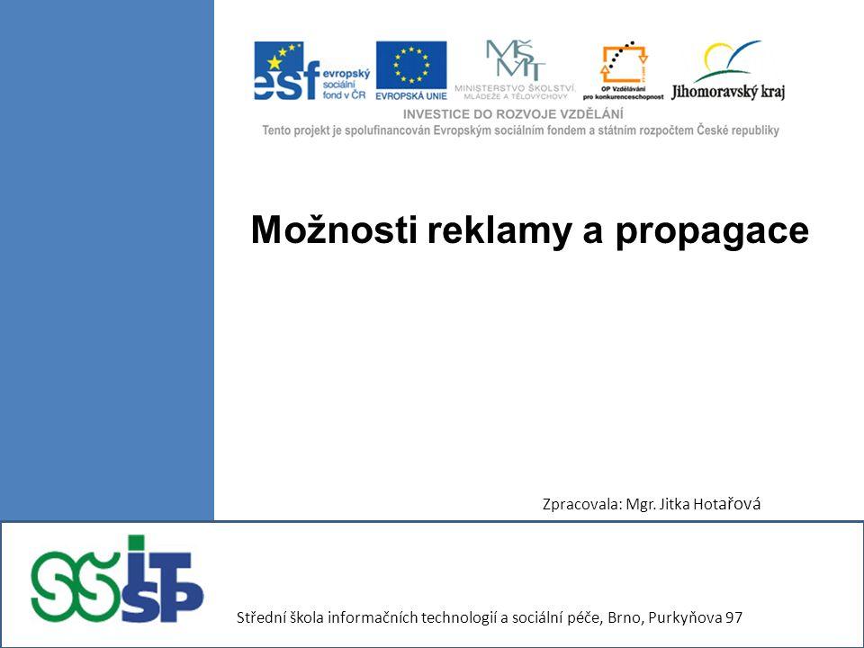 Možnosti reklamy a propagace Zpracovala: Mgr.