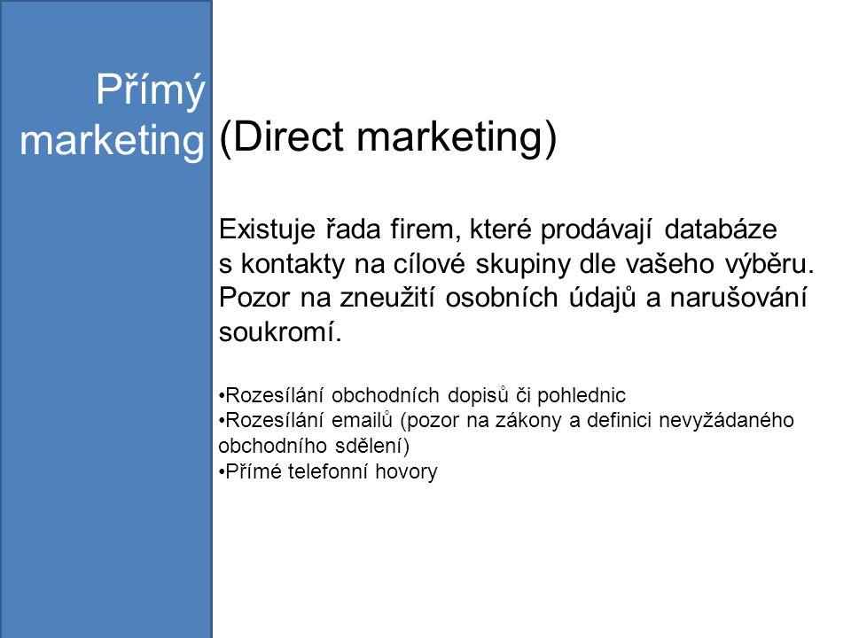 (Direct marketing) Existuje řada firem, které prodávají databáze s kontakty na cílové skupiny dle vašeho výběru.