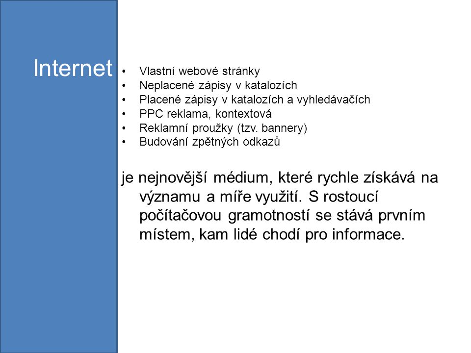 Internet Vlastní webové stránky Neplacené zápisy v katalozích Placené zápisy v katalozích a vyhledávačích PPC reklama, kontextová Reklamní proužky (tzv.
