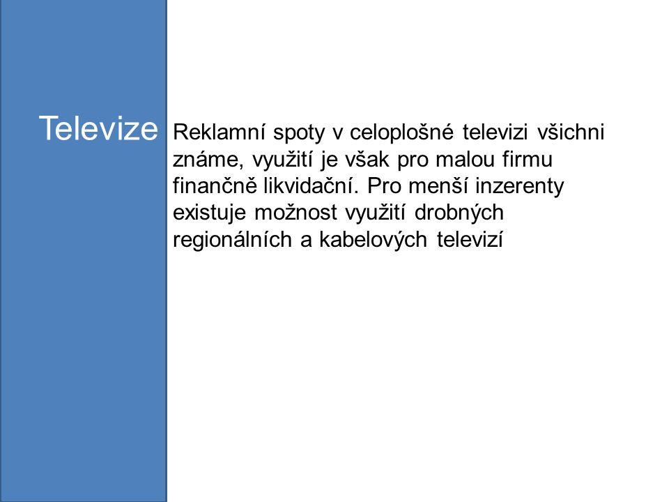 Reklamní spoty v celoplošné televizi všichni známe, využití je však pro malou firmu finančně likvidační.