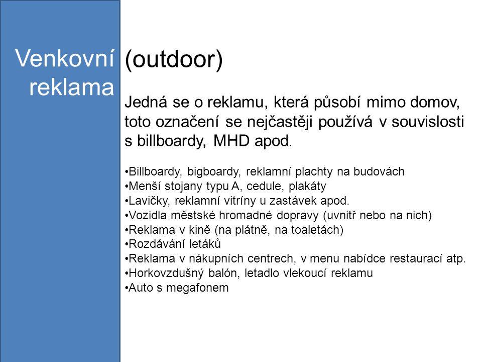 (outdoor) Jedná se o reklamu, která působí mimo domov, toto označení se nejčastěji používá v souvislosti s billboardy, MHD apod.