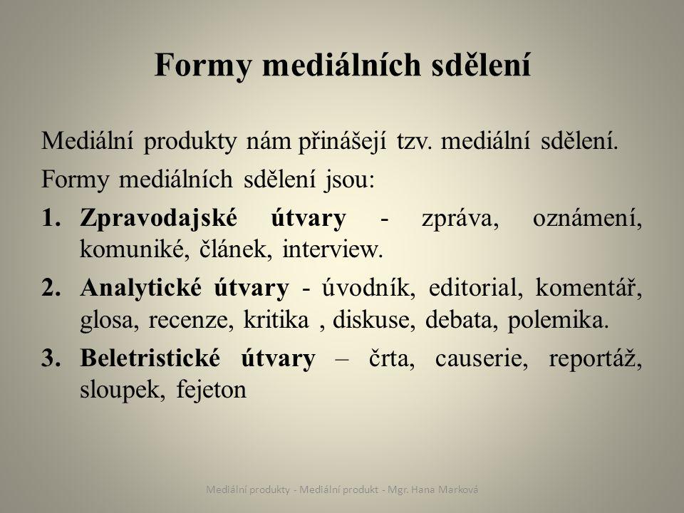 Formy mediálních sdělení Mediální produkty nám přinášejí tzv.