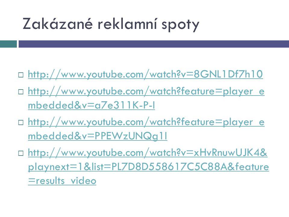 Zakázané reklamní spoty  http://www.youtube.com/watch v=8GNL1Df7h10 http://www.youtube.com/watch v=8GNL1Df7h10  http://www.youtube.com/watch feature=player_e mbedded&v=a7e311K-P-I http://www.youtube.com/watch feature=player_e mbedded&v=a7e311K-P-I  http://www.youtube.com/watch feature=player_e mbedded&v=PPEWzUNQg1I http://www.youtube.com/watch feature=player_e mbedded&v=PPEWzUNQg1I  http://www.youtube.com/watch v=xHvRnuwUJK4& playnext=1&list=PL7D8D558617C5C88A&feature =results_video http://www.youtube.com/watch v=xHvRnuwUJK4& playnext=1&list=PL7D8D558617C5C88A&feature =results_video