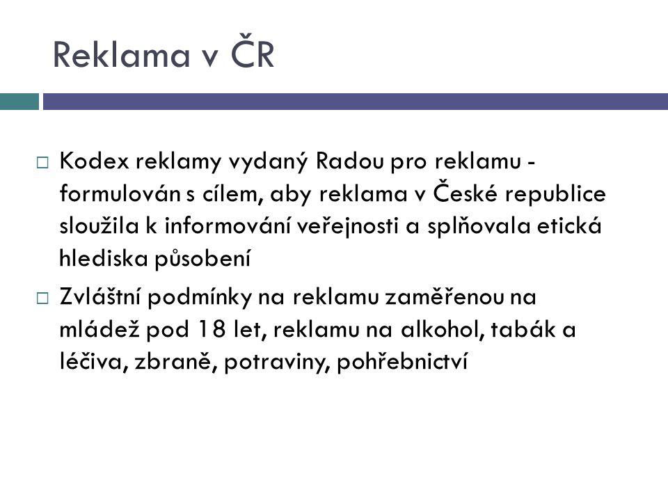 Reklama v ČR  Kodex reklamy vydaný Radou pro reklamu - formulován s cílem, aby reklama v České republice sloužila k informování veřejnosti a splňovala etická hlediska působení  Zvláštní podmínky na reklamu zaměřenou na mládež pod 18 let, reklamu na alkohol, tabák a léčiva, zbraně, potraviny, pohřebnictví