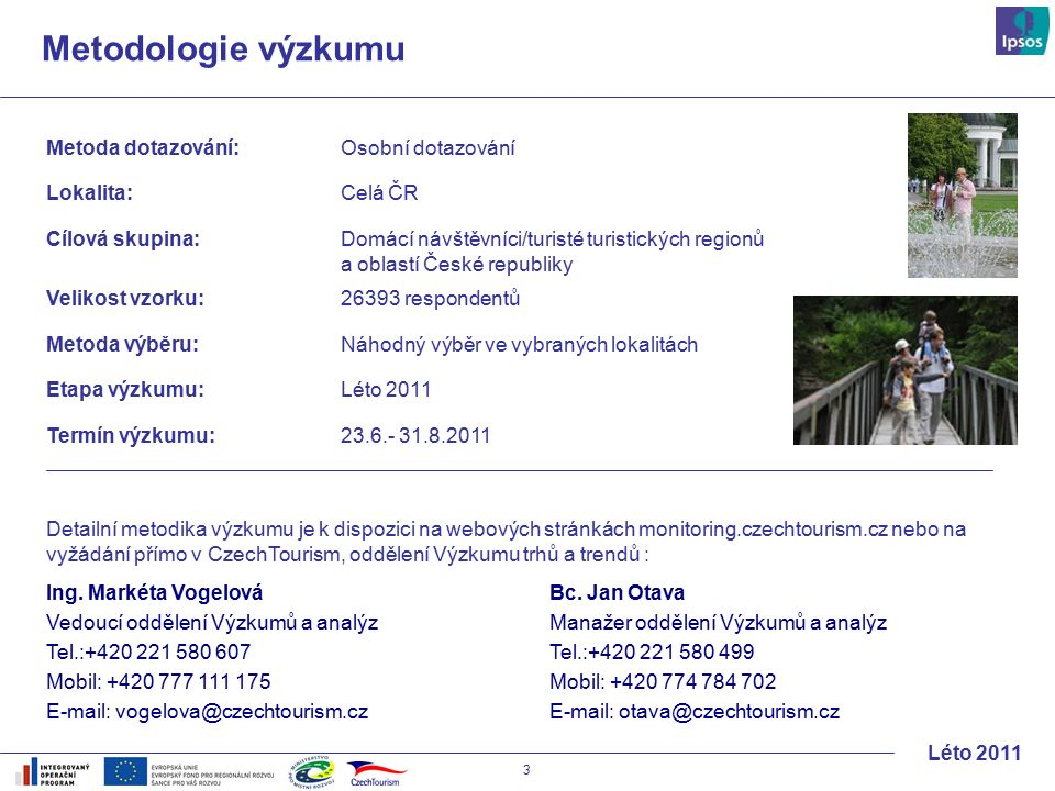 74 Léto 2011 Propagační materiály využilo při výběru dané destinace cca 1/3 návštěvníků.
